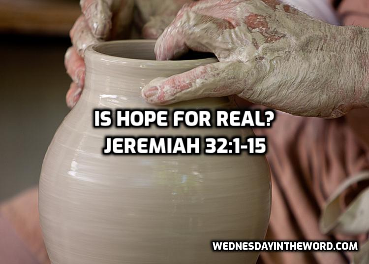 13 Jeremiah 32:1-15 Is hope for real? | WednesdayintheWord.com