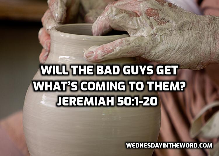 16 Jeremiah 50:1-20 Will the bad guys get what's coming to them? | WednesdayintheWord.com