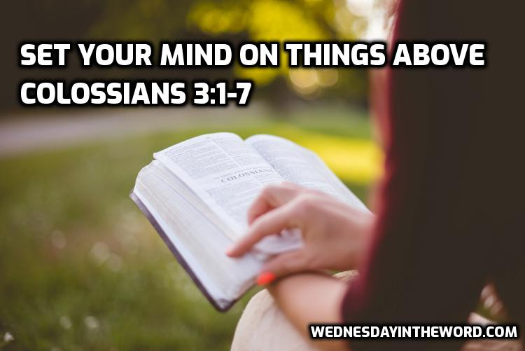 07 Colossians 3:1-7 Set your mind on the things above  | WednesdayintheWord.com