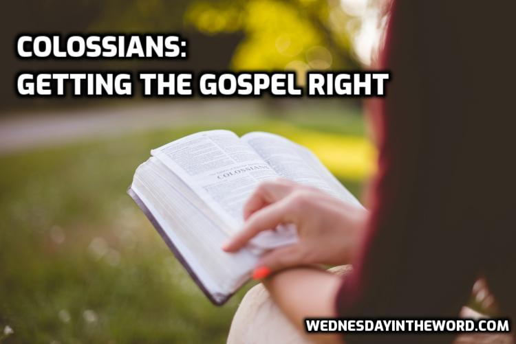 Colossians: Getting the Gospel Right | WednesdayintheWord.com