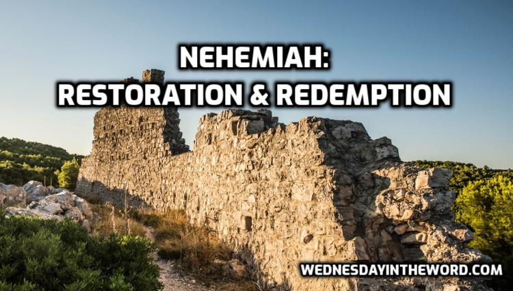 Nehemiah: Restoration & Redemption  | WednesdayintheWord.com
