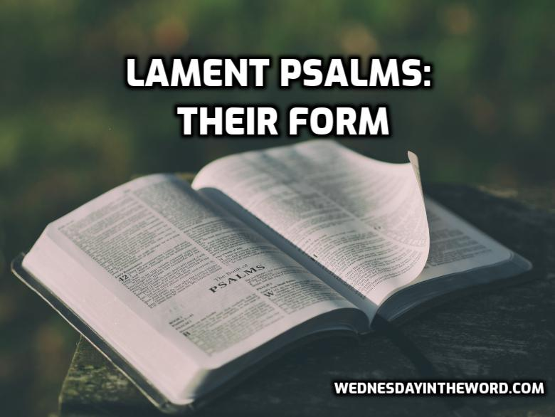 Psalms of Lament: Their form | WednesdayintheWord.com
