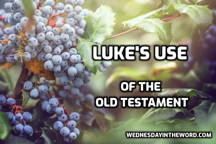 Luke's use of the Old Testament | WednesdayintheWord.com
