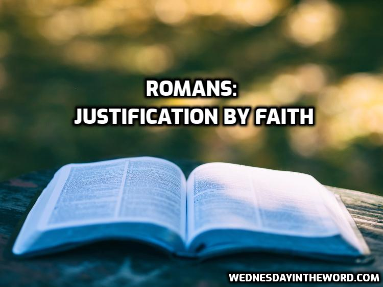 Romans: Justification by Faith | WednesdayintheWord.com