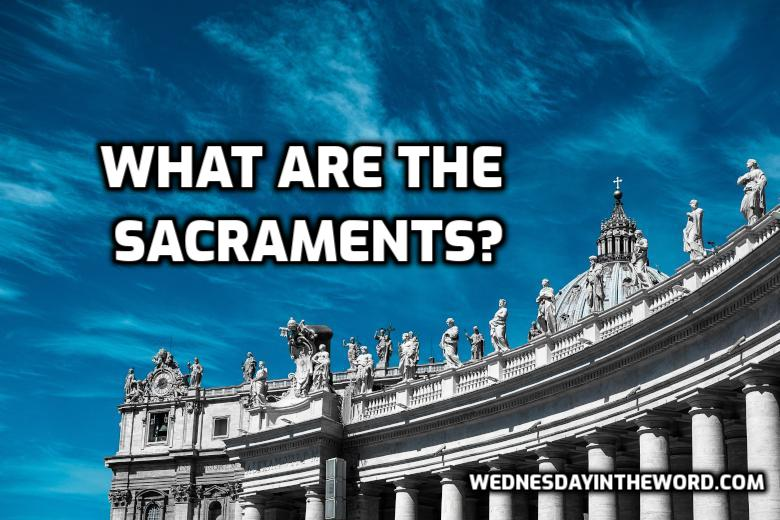 What are the Sacraments? | WednesdayintheWord.com