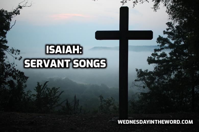 Isaiah: Servant Songs | WednesdayintheWord.com