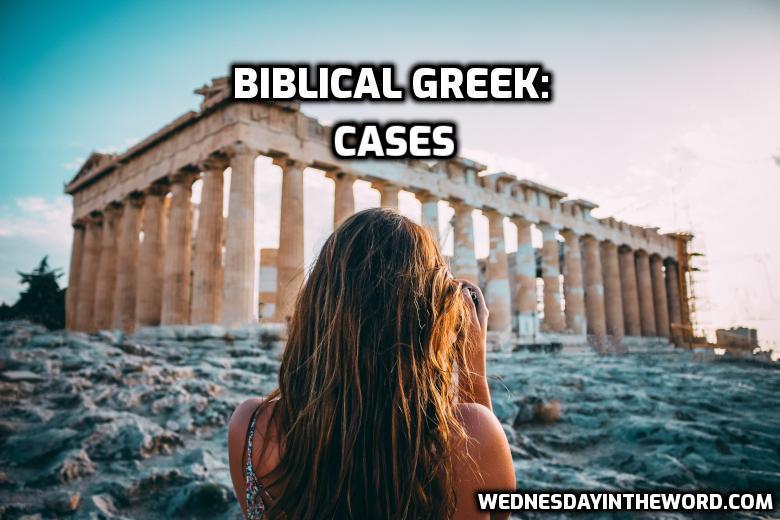 Biblical Greek: Cases | Wednesdayintheword.com