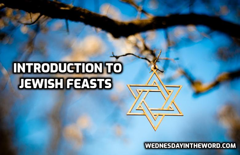 Introduction to the Jewish Feasts | WednesdayintheWord.com
