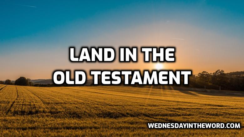 Land in the Old Testament | WednesdayintheWord.com