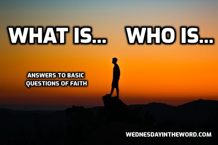 What is/Who is? Answers to Basic questions of faith | WednesdayintheWord.com