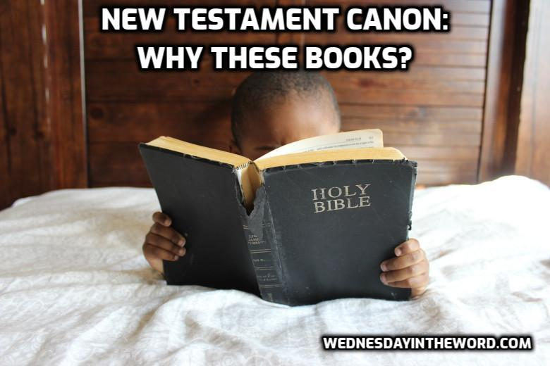 New Testament Canon: Why these books? | WednesdayintheWord.com