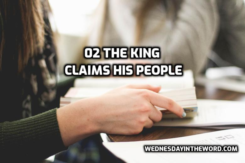 02 The King Claims His People | WednesdayintheWord.com