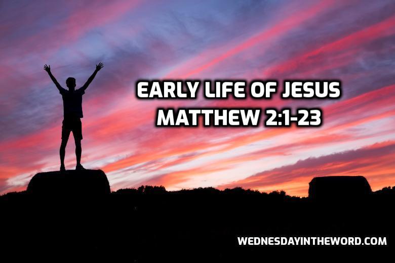 04 Matthew 2:1-23 The early life of Jesus | WednesdayintheWord.com