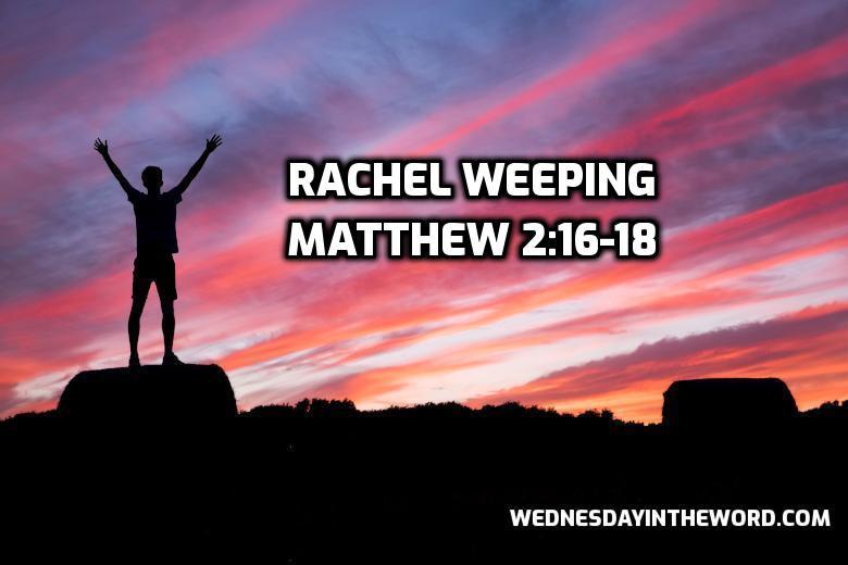 06 Matthew 2:16-18 Rachel weeping | WednesdayintheWord.com