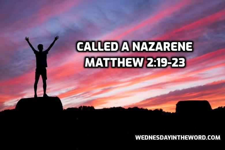 07 Matthew 2:19-23 A Nazarene | WednesdayintheWord.com