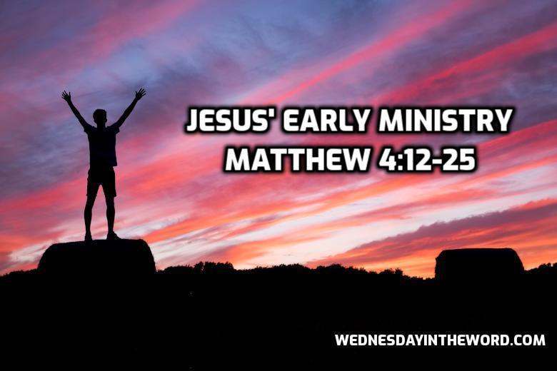 13 Matthew 4:12-25 Jesus' Early Ministry | WednesdayintheWord.com