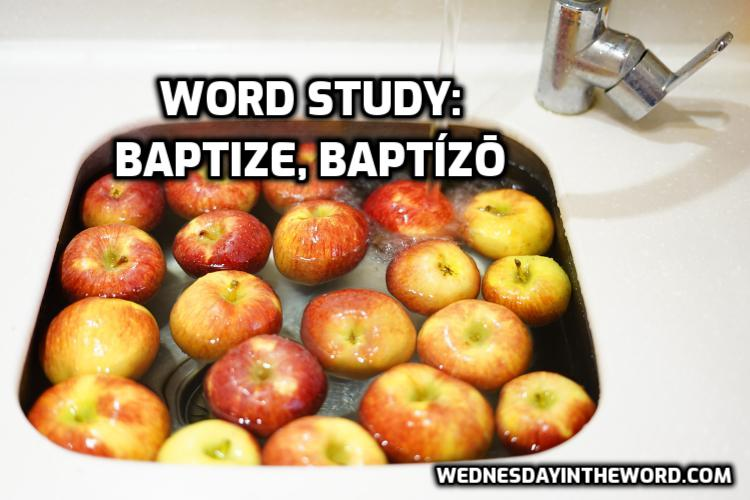 Word study: baptism baptizō | WednesdayintheWord.com