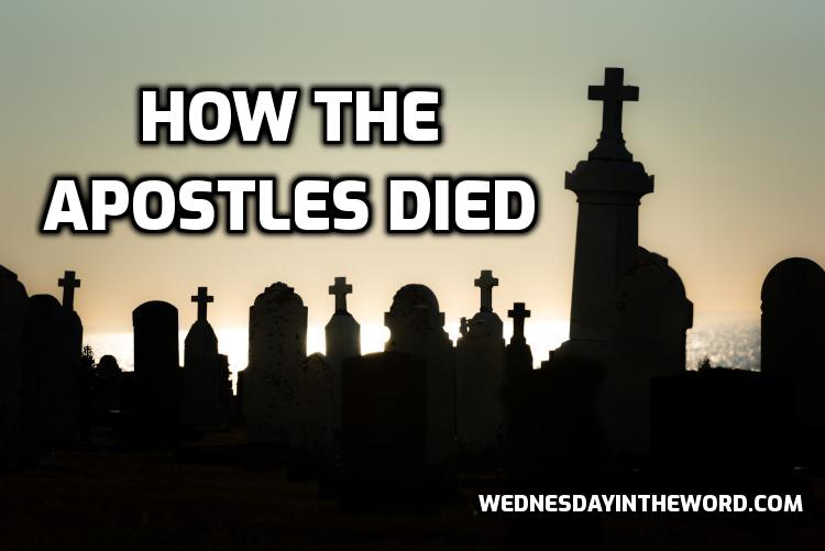 How the Apostles died - Bible Study Tools | WednesdayintheWord.com