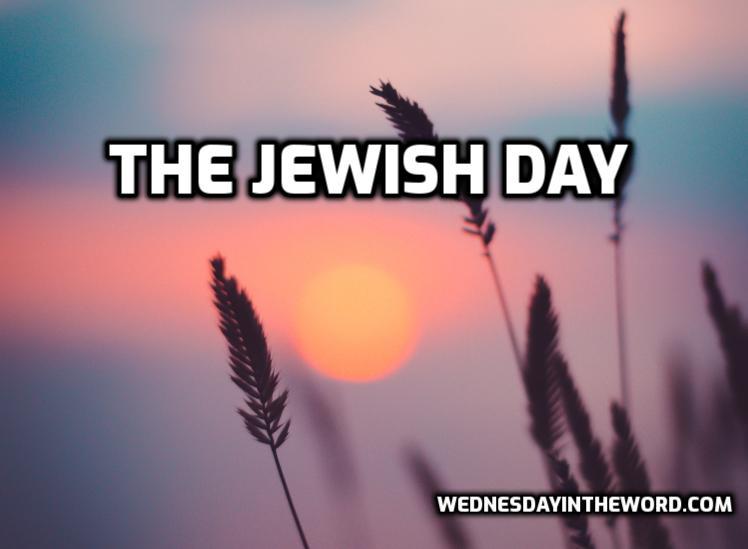 The Jewish Day Explained -Bible Study Tools | WednesdayintheWord.com