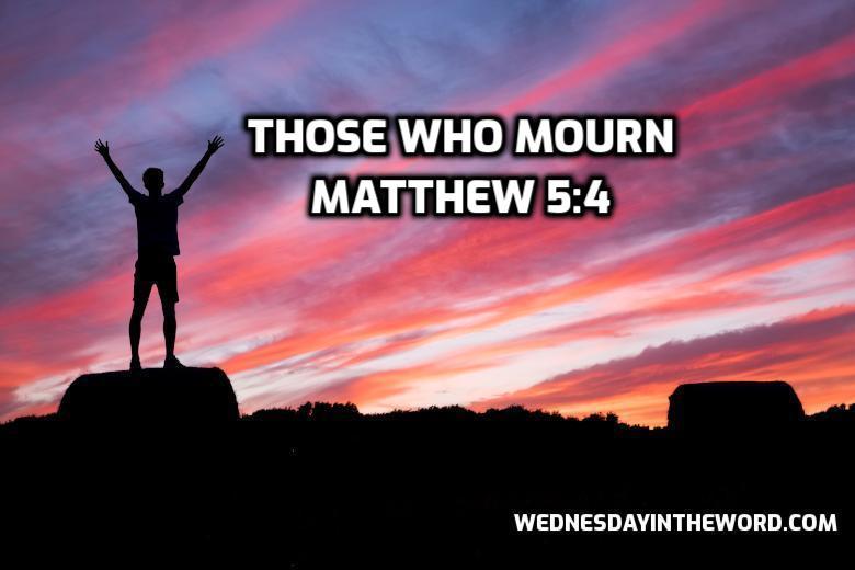17 Matthew 5:4 Those who mourn - Bible Study | WednesdayintheWord.com