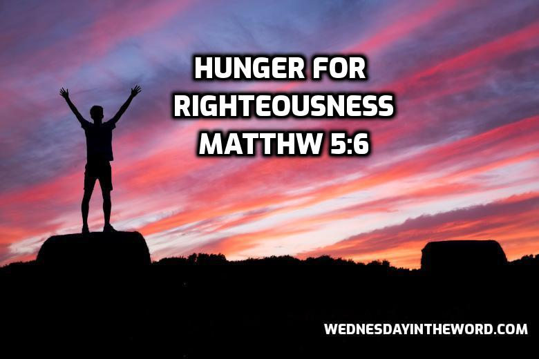 19 Matthew 5:6 Hunger for righteousness | WednesdayintheWord.com