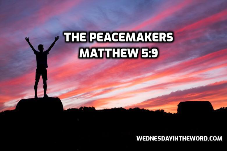 22 Matthew 5:9 The peacemakers - Bible Study | WednesdayintheWord.com