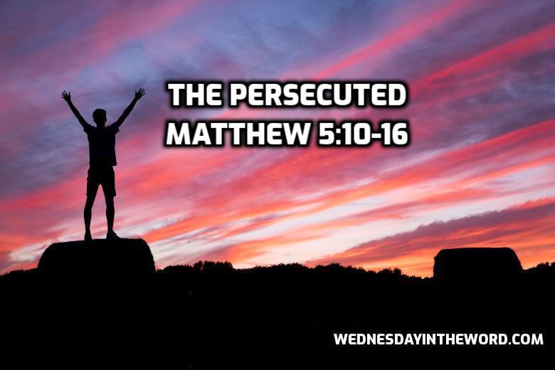 23 Matthew 5:10-16 The Persecuted - Bible Study | WednesdayintheWord.com