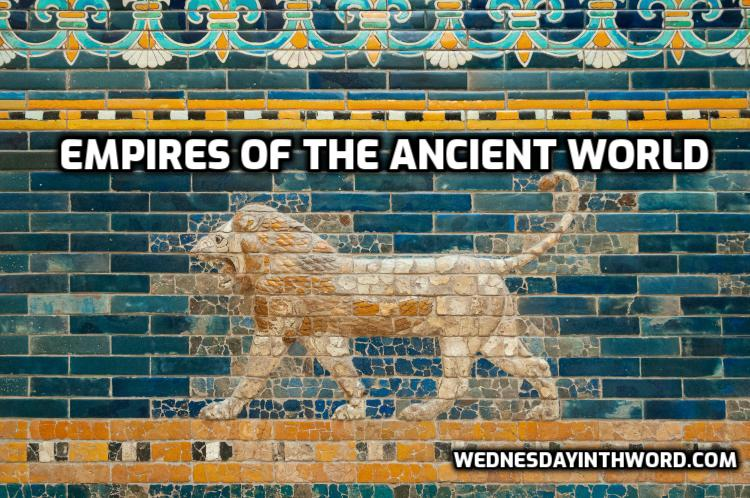 Empires of the Ancient World - Bible Study Tools | WednesdayintheWord.com