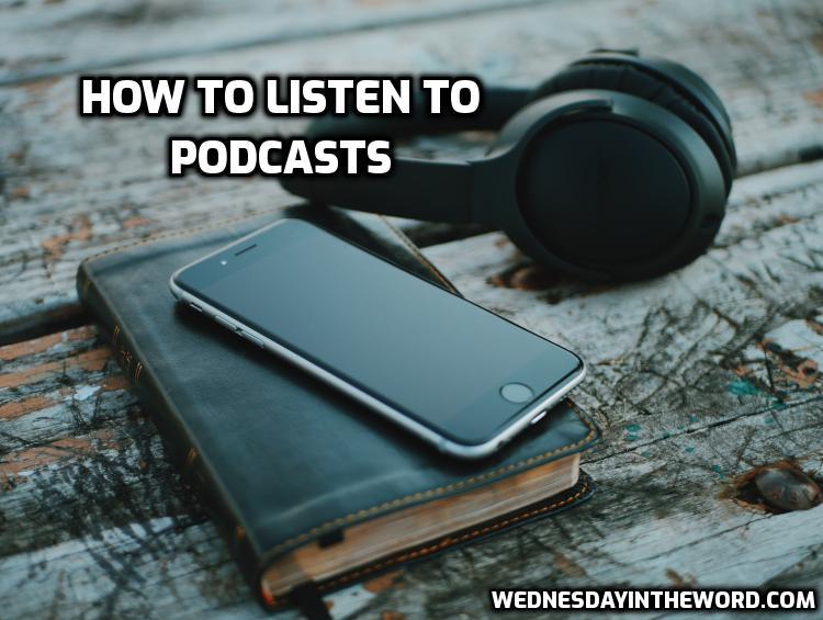 How to listen to a podcast | WednesdayintheWord.com