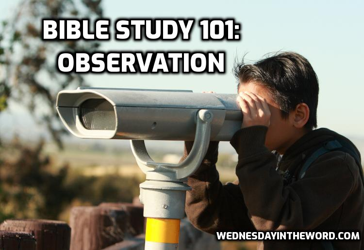 Bible Study 101: Observation | WednesdayintheWord.com