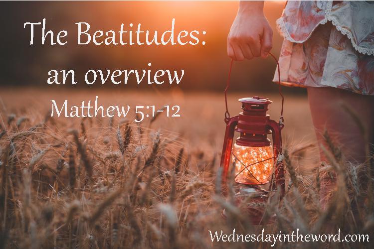 The Beatitudes: overview Matthew 5:1-12 - Bible Study | WednesdayintheWord.com