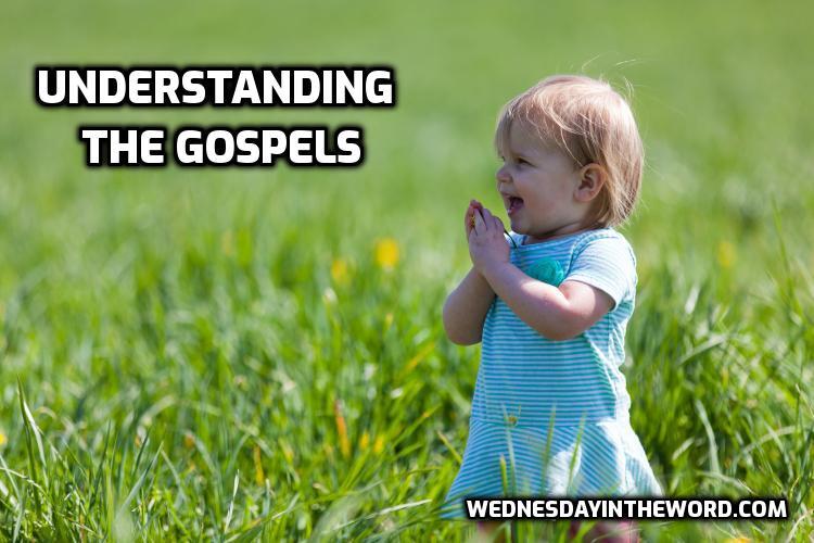 Understanding the Gospels - Bible Study Tools | WednesdayintheWord.com