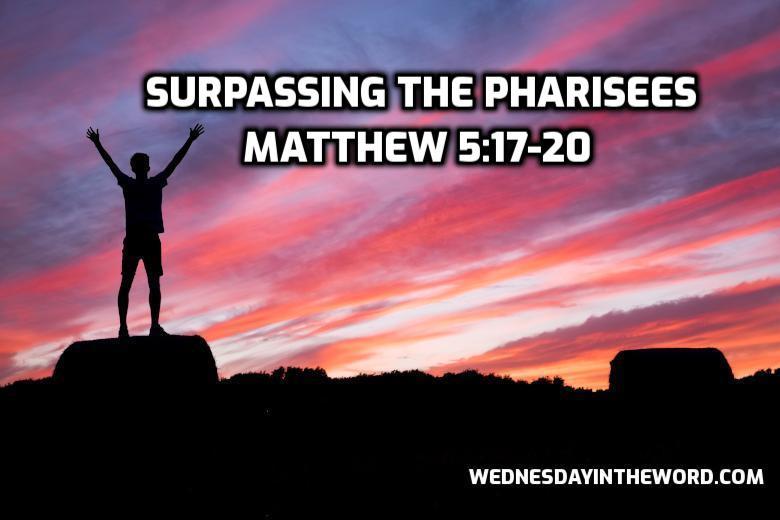 24 Matthew 5:17-20 Surpassing the Pharisees - Bible Study   WednesdayintheWord.com