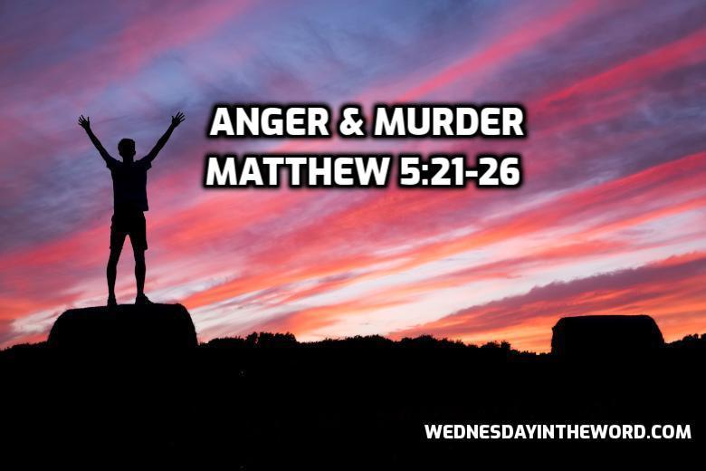 25 Matthew 5:21-26 Anger & Murder - Bible Study | WednesdayintheWord.com