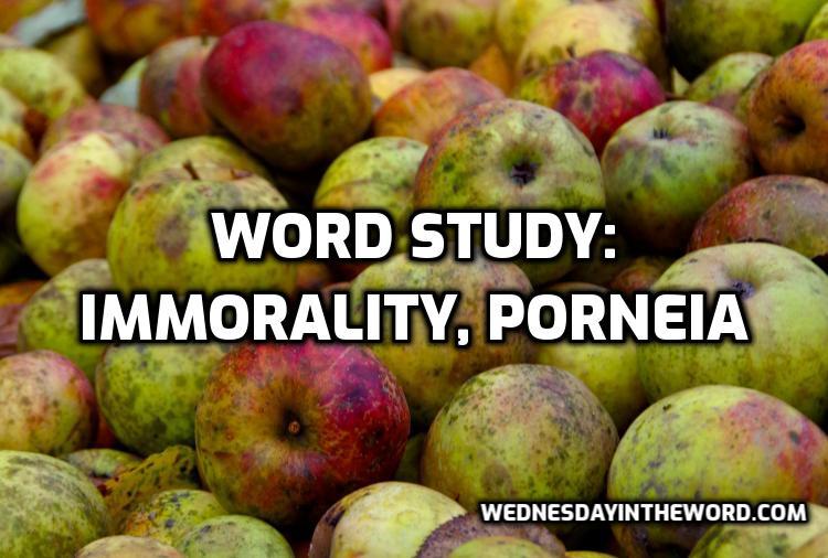 Word Study: immorality porneia - Bible Study Tools | WednesdayintheWord.com