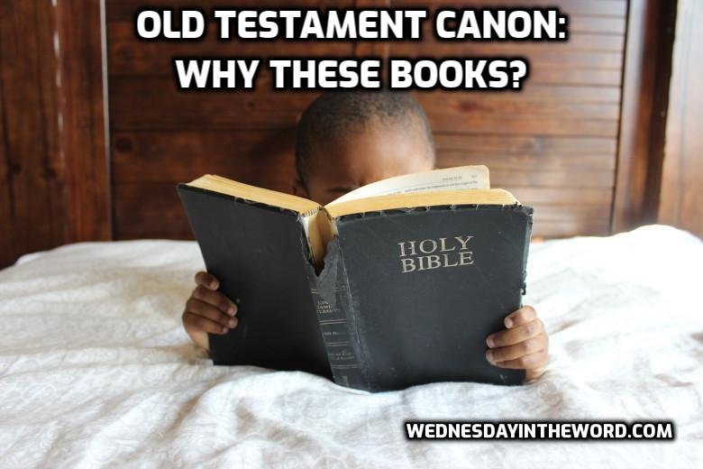 Old Testament Canon: Why these books? - Bible Study | WednesdayintheWord.com