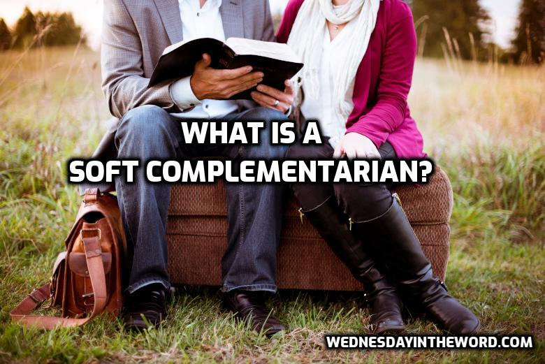 What is a soft complementarian? - Bible Study Tools   WednesdayintheWord.com