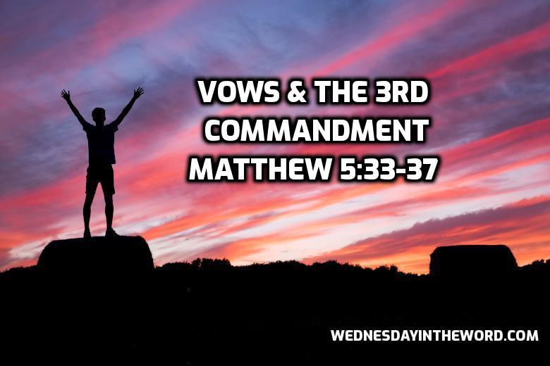 28 Matthew 5:33-37 Vows & the 3rd commandment - Bible Study | WednesdayintheWord.com